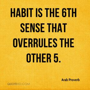 Habit is the 6th sense that overrules the other 5.