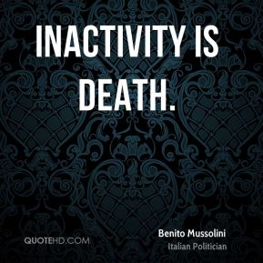 Inactivity is death.