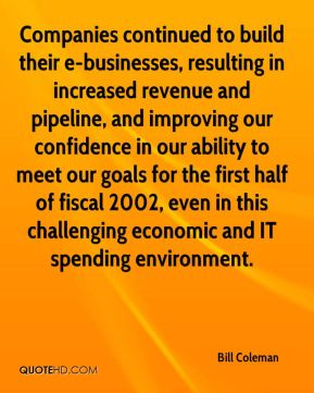Bill Coleman - Companies continued to build their e-businesses, resulting in increased revenue and pipeline, and improving our confidence in our ability to meet our goals for the first half of fiscal 2002, even in this challenging economic and IT spending environment.