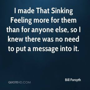 Bill Forsyth - I made That Sinking Feeling more for them than for anyone else, so I knew there was no need to put a message into it.