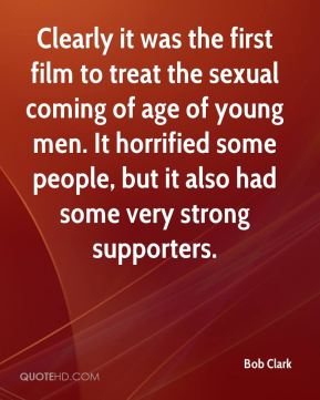 Bob Clark - Clearly it was the first film to treat the sexual coming of age of young men. It horrified some people, but it also had some very strong supporters.