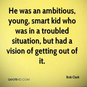 He was an ambitious, young, smart kid who was in a troubled situation, but had a vision of getting out of it.