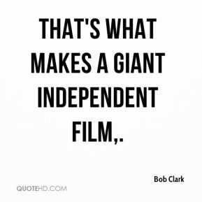 That's what makes a giant independent film.
