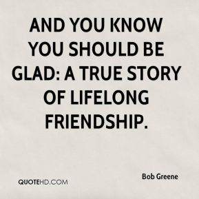 And You Know You Should Be Glad: A True Story of Lifelong Friendship.