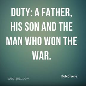 Duty: A Father, His Son and the Man Who Won the War.