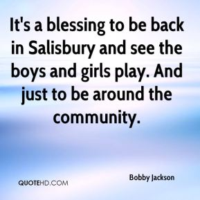 It's a blessing to be back in Salisbury and see the boys and girls play. And just to be around the community.