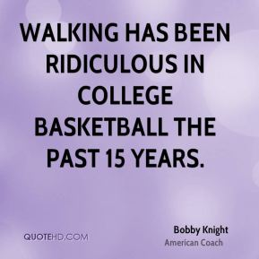 Walking has been ridiculous in college basketball the past 15 years.