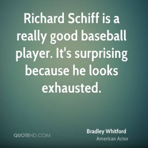 Richard Schiff is a really good baseball player. It's surprising because he looks exhausted.