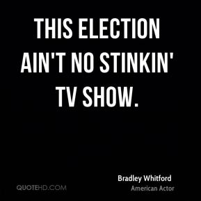 This election ain't no stinkin' TV show.