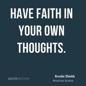 Have faith in your own thoughts.