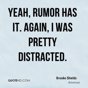 Brooke Shields - Yeah, rumor has it. Again, I was pretty distracted.