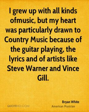 I grew up with all kinds ofmusic, but my heart was particularly drawn to Country Music because of the guitar playing, the lyrics and of artists like Steve Warner and Vince Gill.