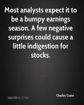 Most analysts expect it to be a bumpy earnings season. A few negative surprises could cause a little indigestion for stocks.