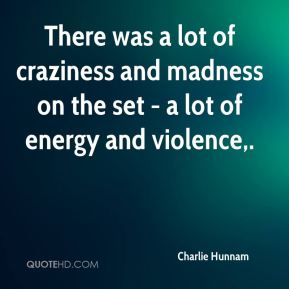 Charlie Hunnam - There was a lot of craziness and madness on the set - a lot of energy and violence.