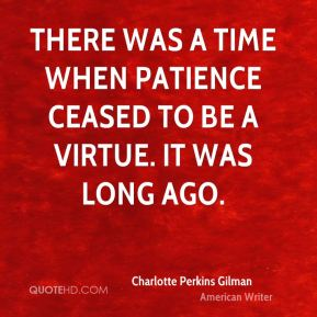 Charlotte Perkins Gilman - There was a time when Patience ceased to be a virtue. It was long ago.