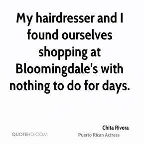 My hairdresser and I found ourselves shopping at Bloomingdale's with nothing to do for days.