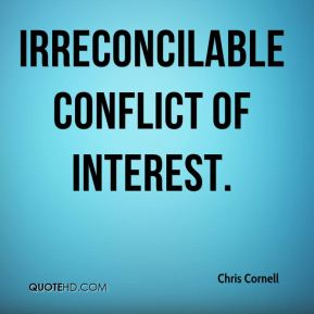 Chris Cornell - irreconcilable conflict of interest.