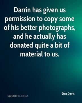 Darrin has given us permission to copy some of his better photographs, and he actually has donated quite a bit of material to us.