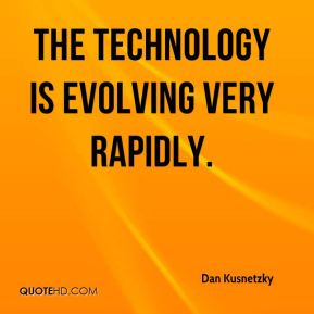 The technology is evolving very rapidly.