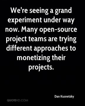 Dan Kusnetzky - We're seeing a grand experiment under way now. Many open-source project teams are trying different approaches to monetizing their projects.