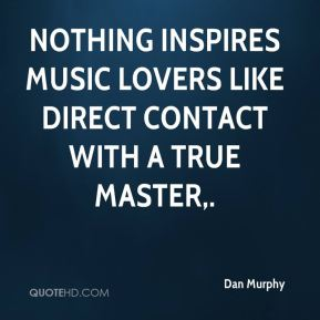Nothing inspires music lovers like direct contact with a true master.