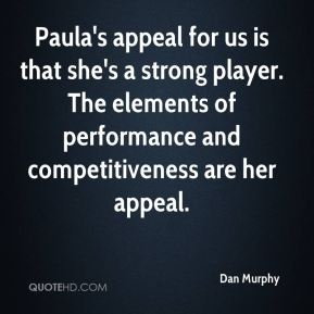 Dan Murphy - Paula's appeal for us is that she's a strong player. The elements of performance and competitiveness are her appeal.