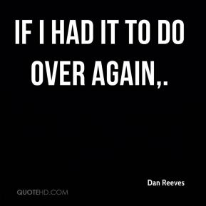 If I had it to do over again.