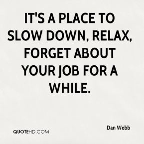 Dan Webb - It's a place to slow down, relax, forget about your job for a while.