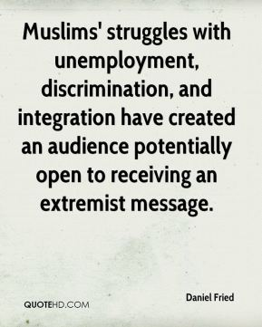 Daniel Fried - Muslims' struggles with unemployment, discrimination, and integration have created an audience potentially open to receiving an extremist message.