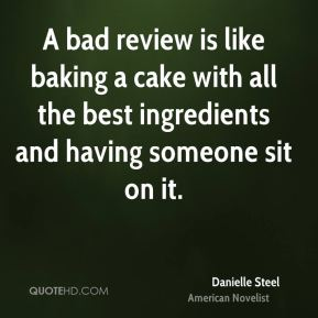 A bad review is like baking a cake with all the best ingredients and having someone sit on it.