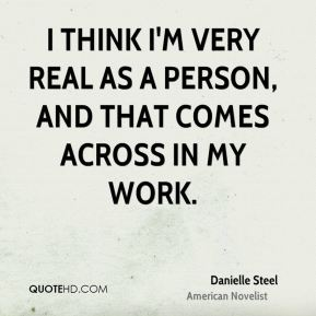 I think I'm very real as a person, and that comes across in my work.