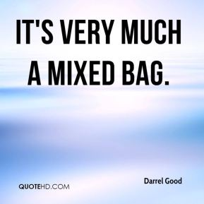 Darrel Good - It's very much a mixed bag.