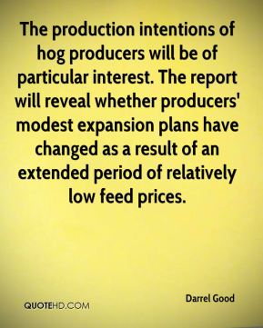 The production intentions of hog producers will be of particular interest. The report will reveal whether producers' modest expansion plans have changed as a result of an extended period of relatively low feed prices.