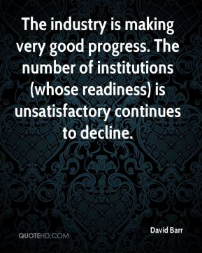 The industry is making very good progress. The number of institutions (whose readiness) is unsatisfactory continues to decline.
