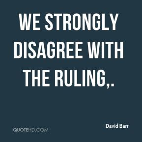 David Barr - We strongly disagree with the ruling.