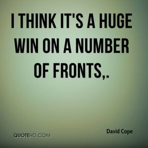 David Cope - I think it's a huge win on a number of fronts.