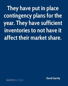 David Garrity - They have put in place contingency plans for the year. They have sufficient inventories to not have it affect their market share.