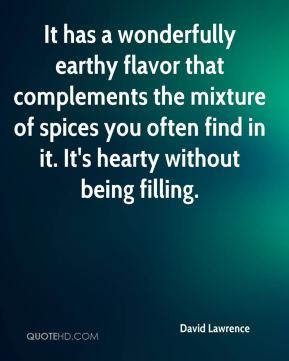 David Lawrence - It has a wonderfully earthy flavor that complements the mixture of spices you often find in it. It's hearty without being filling.