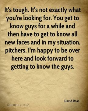 It's tough. It's not exactly what you're looking for. You get to know guys for a while and then have to get to know all new faces and in my situation, pitchers. I'm happy to be over here and look forward to getting to know the guys.