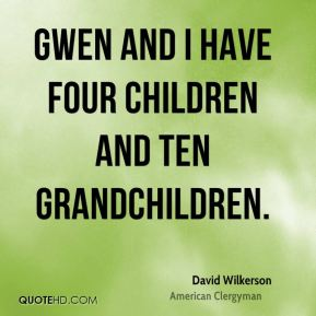 Gwen and I have four children and ten grandchildren.