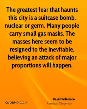 The greatest fear that haunts this city is a suitcase bomb, nuclear or germ. Many people carry small gas masks. The masses here seem to be resigned to the inevitable, believing an attack of major proportions will happen.