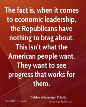 The fact is, when it comes to economic leadership, the Republicans have nothing to brag about. This isn't what the American people want. They want to see progress that works for them.