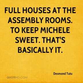 Full houses at the Assembly Rooms. To keep Michele sweet. That's basically it.