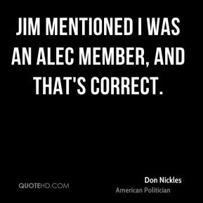 Jim mentioned I was an ALEC member, and that's correct.