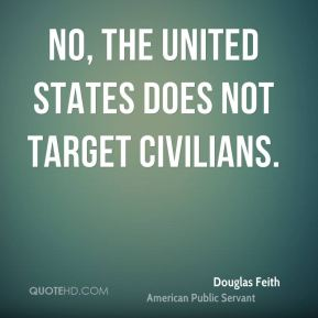 No, the United States does not target civilians.