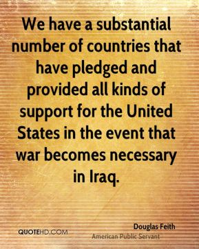 Douglas Feith - We have a substantial number of countries that have pledged and provided all kinds of support for the United States in the event that war becomes necessary in Iraq.