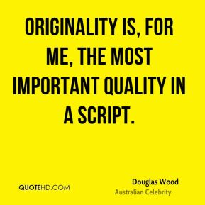 Originality is, for me, the most important quality in a script.