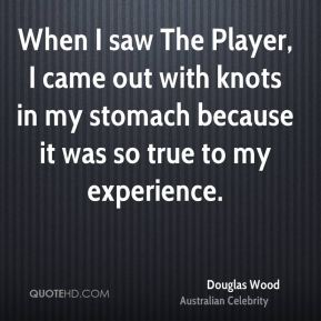 When I saw The Player, I came out with knots in my stomach because it was so true to my experience.