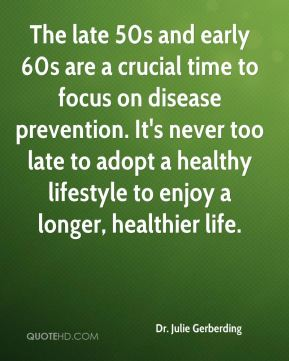 The late 50s and early 60s are a crucial time to focus on disease prevention. It's never too late to adopt a healthy lifestyle to enjoy a longer, healthier life.