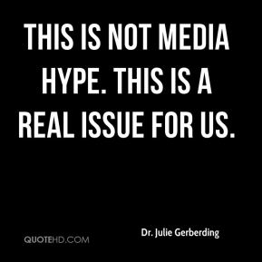 This is not media hype. This is a real issue for us.